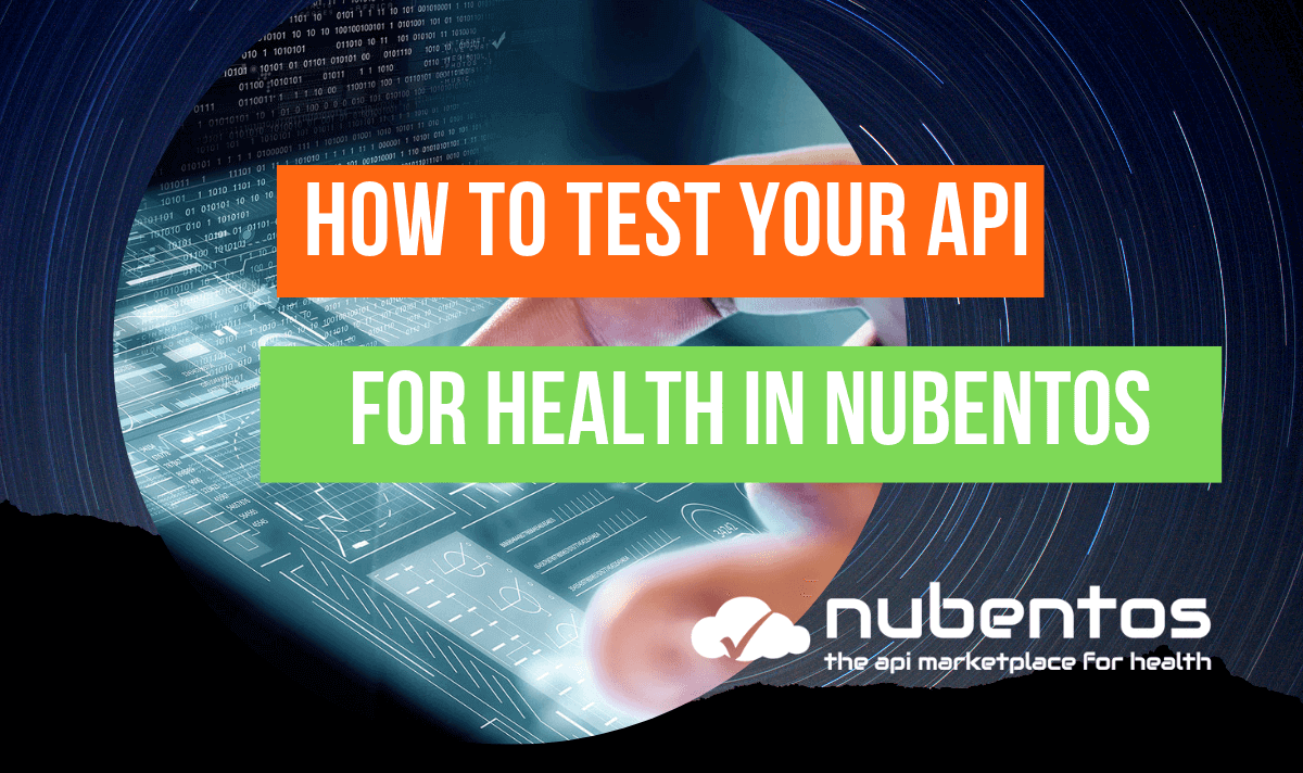 How to test your API for Health in Nubentos