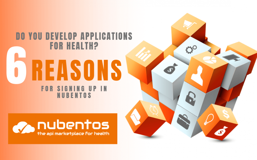 Do you develop applications for Health? 6 reasons for signing up in Nubentos