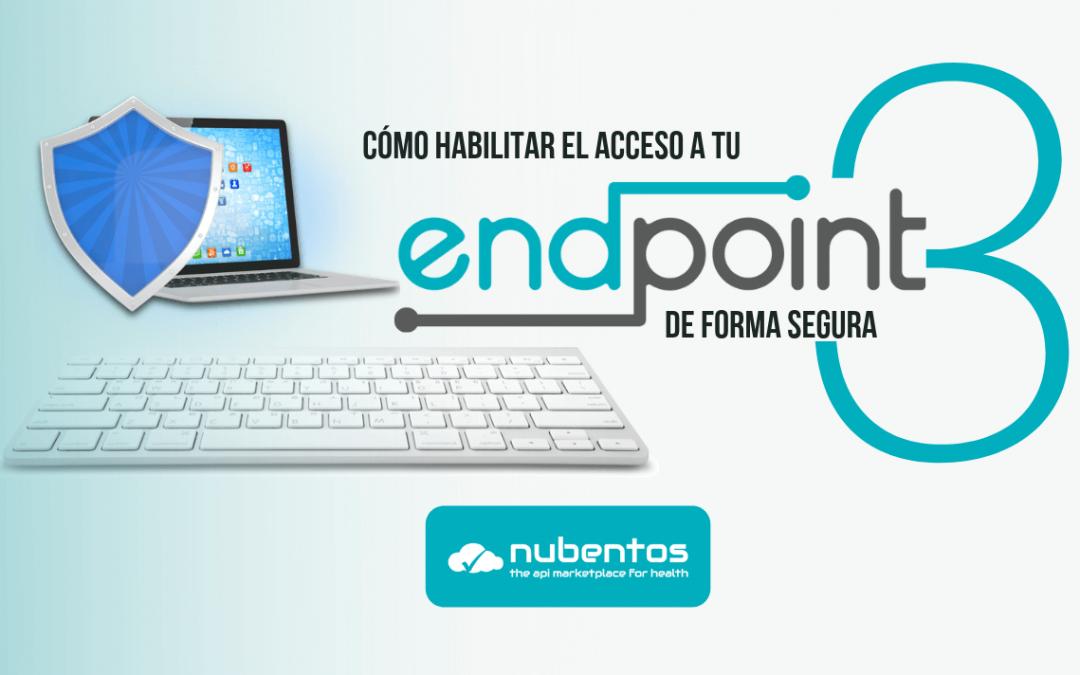 Cómo habilitar el acceso a tu endpoint de forma segura – parte 3