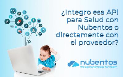 ¿Integro esa API para Salud con Nubentos o directamente con el proveedor?