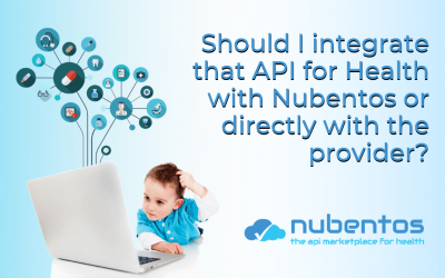 Should I integrate that API for Health with Nubentos or directly with the provider?