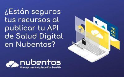 ¿Están seguros tus recursos al publicar tu API de Salud Digital en Nubentos?